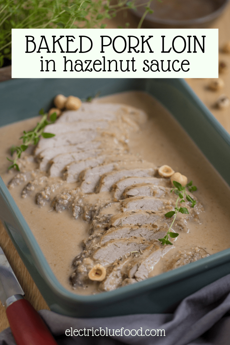 Oven baked pork loij in hazelnut sauce. Tender pork loin sliced and served with a creamy hazelnut gravy.